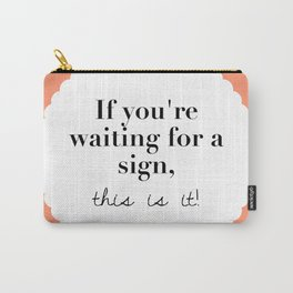 If you're waiting for a sign, this is it Carry-All Pouch