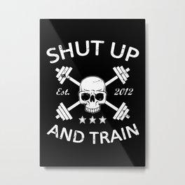 Shut Up and Train Metal Print