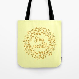 STAY WEIRD! Tote Bag