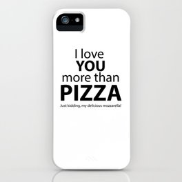 I love you more than pizza. Just kidding, my delicious mozzarella! iPhone Case