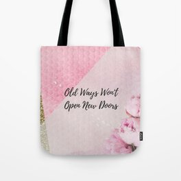 Old ways wont open new doors Tote Bag