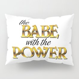 The Babe With The Power Pillow Sham