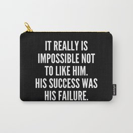 It really is impossible not to like him His success was his failure Carry-All Pouch