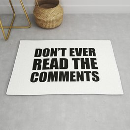 Don't Ever Read The Comments Rug