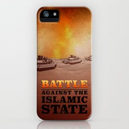 Battle Against The Islamic State iPhone Case