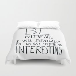 Be patient. Duvet Cover