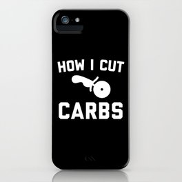 Cut Carbs Funny Quote iPhone Case