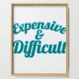 """A Nice Quote Tee For You """"Expensive & Difficult"""" T-shirt Design Costly Valuable Pricey Fancy High Serving Tray"""