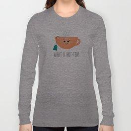 What A Hot-Tea Long Sleeve T-shirt