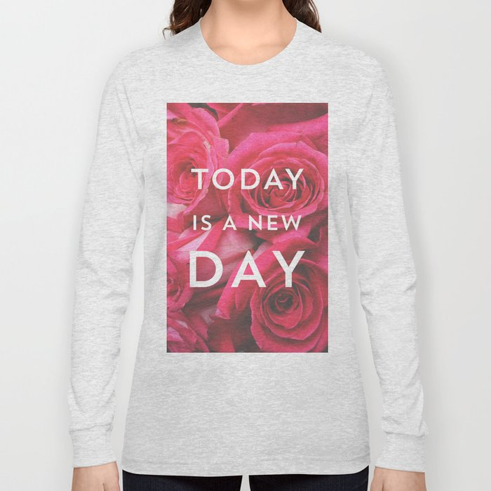 Today is a new day - roses photograph Long Sleeve T-shirt