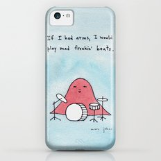 If I had arms, I would play mad freakin' beats Slim Case iPhone 5c