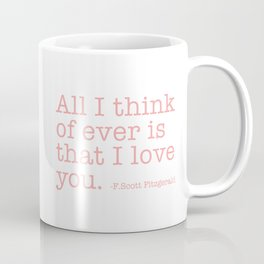 All I think of ever that I love you - Fitzgerald quote Coffee Mug
