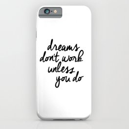 Dreams Don't Work Unless You Do black and white modern typographic quote canvas wall art home decor iPhone Case
