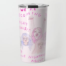 We're becoming the angry feminists they have nightmares about Travel Mug