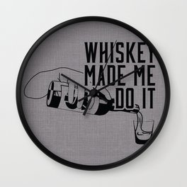 WHISKEY MADE ME DO IT - PARTY Wall Clock