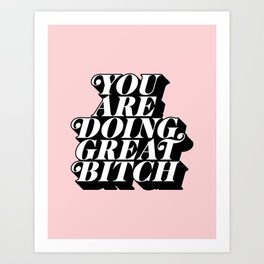 You Are Doing Great Bitch in pink and black typography Art Print