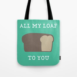 All My Loaf to You Tote Bag