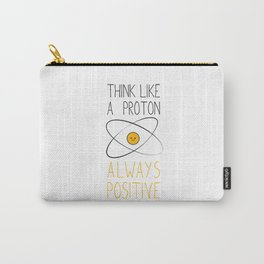 Think Like a Proton Always Positive Carry-All Pouch