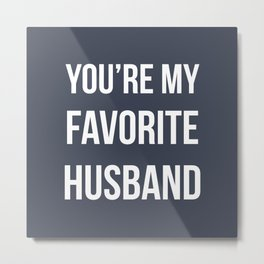 You're my favorite husband - navy Metal Print