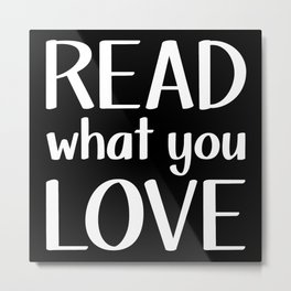 Read What You Love - Inverted Metal Print