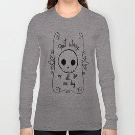 We All Die Long Sleeve T-shirt