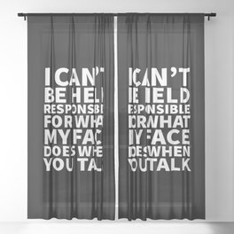 I Can't Be Held Responsible For What My Face Does When You Talk (Black & White) Sheer Curtain