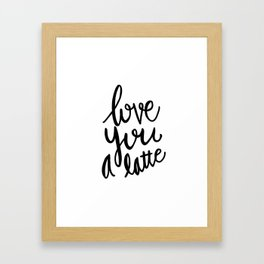 Love you a latte - black and white lettering Framed Art Print