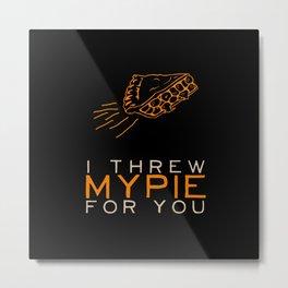 I Threw My Pie for You 2 - Orange is the New Black Metal Print