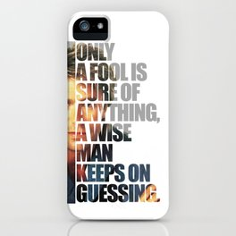 MacGyver said: Only a fool is sure of anything, a wise man keeps on guessing. iPhone Case