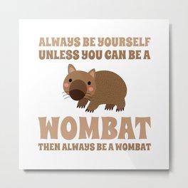Wombat Funny Gift Idea Metal Print
