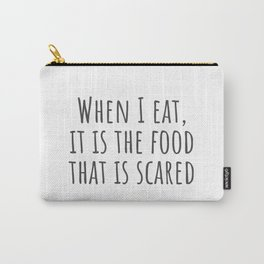When I Eat Carry-All Pouch