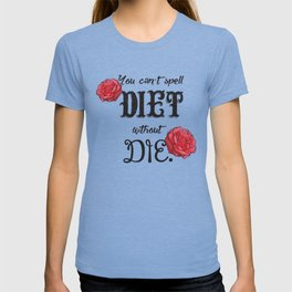 Can't spell 'diet' without 'die' T-shirt