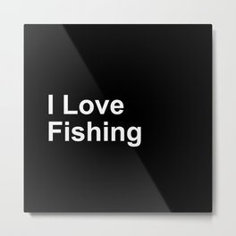 I Love Fishing Metal Print