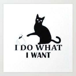 I Do What I Want | Funny Joke Cat Animal T-Shirt Art Print