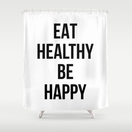 Eat healthy be happy Shower Curtain