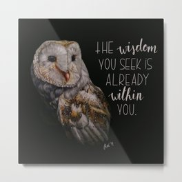 The wisdom you seek is already within you. Metal Print
