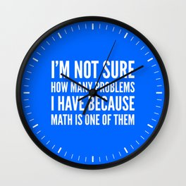 I'M NOT SURE HOW MANY PROBLEMS I HAVE BECAUSE MATH IS ONE OF THEM (Blue) Wall Clock