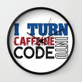 I turn caffeine into code Wall Clock