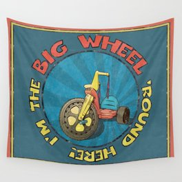 I'm The BIG WHEEL 'Round Here Wall Tapestry