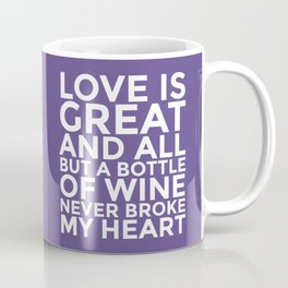 Love is Great and All But a Bottle of Wine Never Broke My Heart (Ultra Violet) Coffee Mug