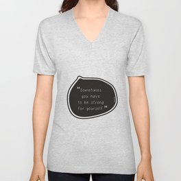 Sometimes you have to be strong for yourself. Unisex V-Neck