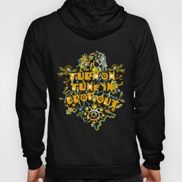 Turn On Tune In Drop Out  Hoody