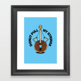 Donut Pull My Strings - Banjo Pun Framed Art Print