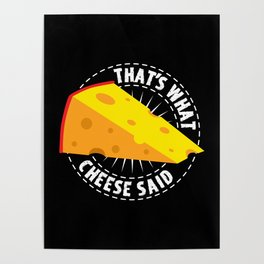 That's What Cheese Said Poster