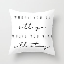 Where You Go, I'll Go. Where You Stay, I'll Stay Throw Pillow