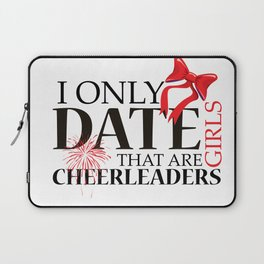 I ONLY DATE GIRLS THAT ARE CHEERLEADERS Laptop Sleeve