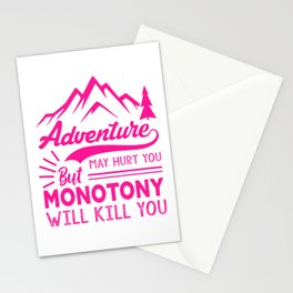 Adventure May Hurt You But Monotony Will Kill You mag Stationery Cards