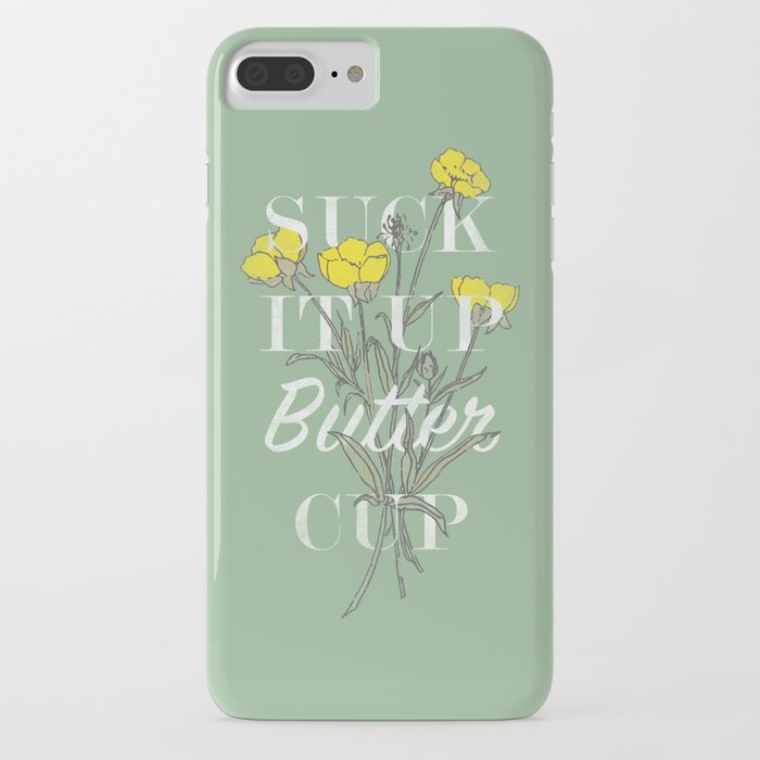 suck it up buttercup iphone case