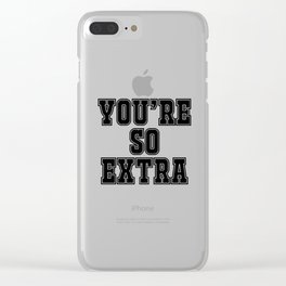 You're so extra Clear iPhone Case