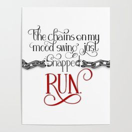 The Chains on my Mood Swing Just Snapped-RUN Poster